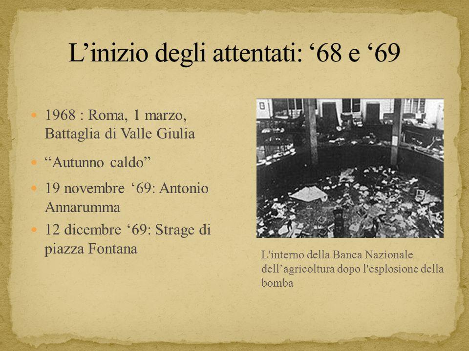 1968 : Roma, 1 marzo, Battaglia di Valle Giulia Autunno caldo 19 novembre '69: Antonio Annarumma 12 dicembre '69: Strage di piazza Fontana L interno della Banca Nazionale dell'agricoltura dopo l esplosione della bomba