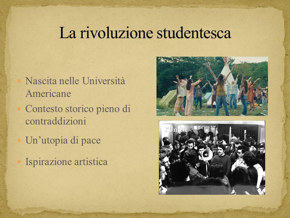Nascita nelle Università Americane Contesto storico pieno di contraddizioni Un'utopia di pace Ispirazione artistica