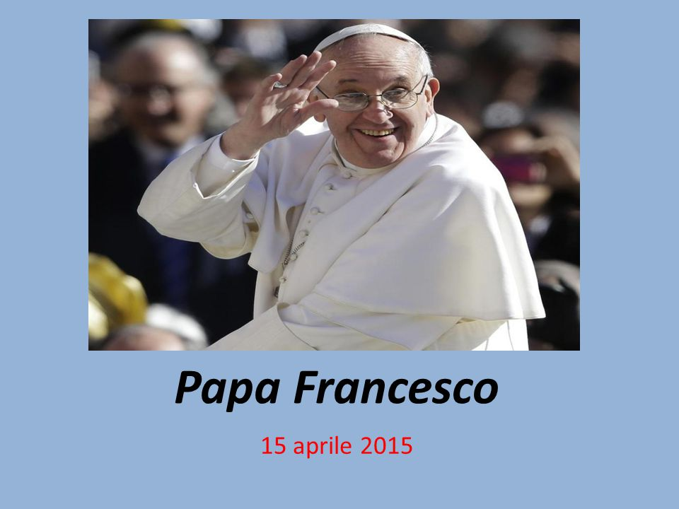 Papa Francesco 15 aprile 2015