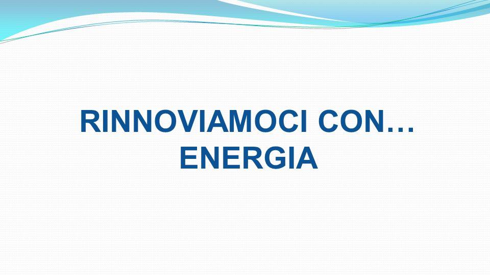 RINNOVIAMOCI CON… ENERGIA