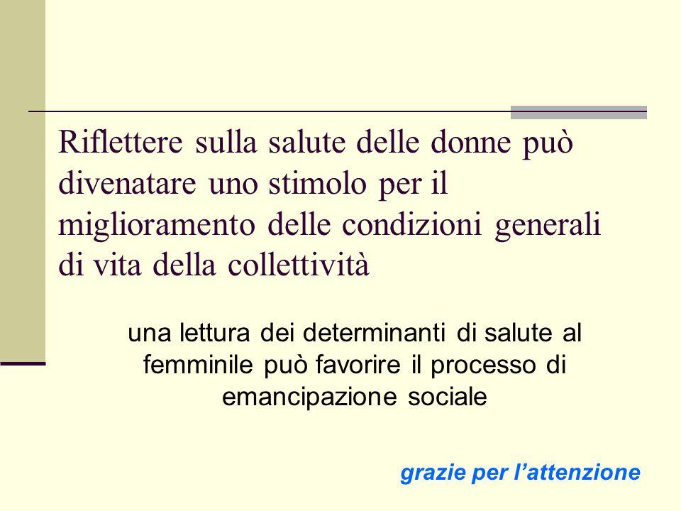 Riflettere sulla salute delle donne può divenatare uno stimolo per il miglioramento delle condizioni generali di vita della collettività una lettura d