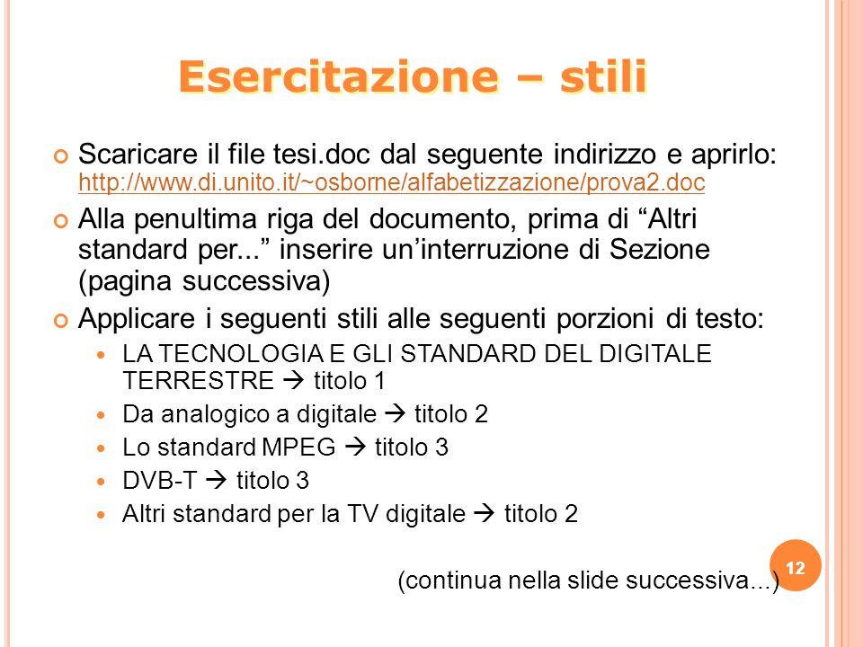 12 Scaricare il file tesi.doc dal seguente indirizzo e aprirlo: http://www.di.unito.it/~osborne/alfabetizzazione/prova2.doc http://www.di.unito.it/~os