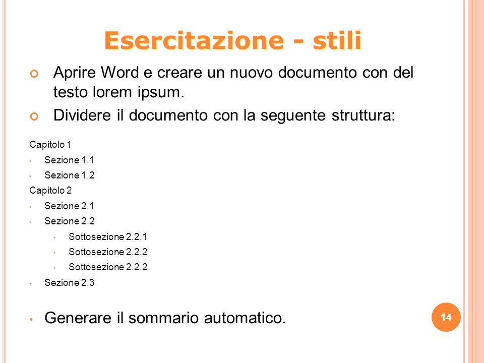 14 Esercitazione - stili 14 Aprire Word e creare un nuovo documento con del testo lorem ipsum. Dividere il documento con la seguente struttura: Capito