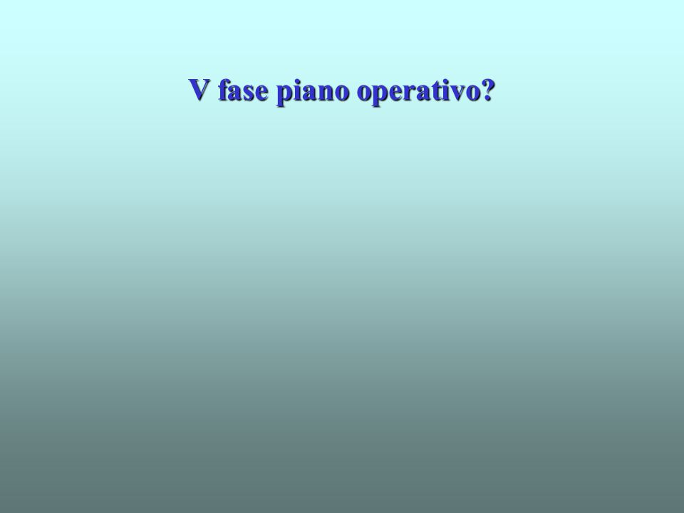 V fase piano operativo?