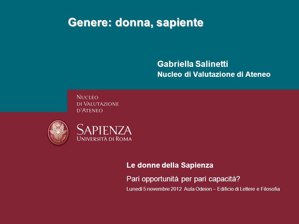 Genere: donna, sapiente Genere: donna, sapiente Gabriella Salinetti Nucleo di Valutazione di Ateneo Le donne della Sapienza Pari opportunità per pari