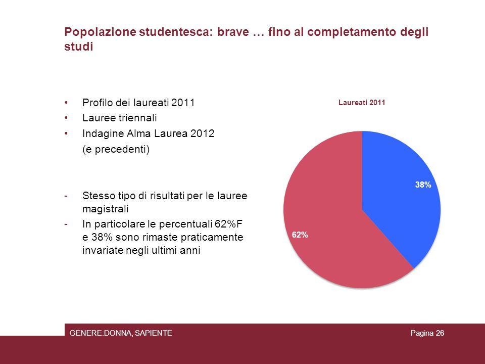 Popolazione studentesca: brave … fino al completamento degli studi Profilo dei laureati 2011 Lauree triennali Indagine Alma Laurea 2012 (e precedenti)