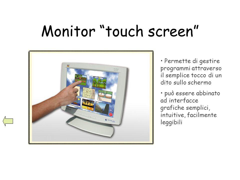 """Monitor """"touch screen"""" Permette di gestire programmi attraverso il semplice tocco di un dito sullo schermo può essere abbinato ad interfacce grafiche"""