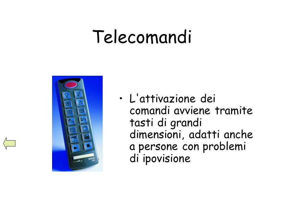 Telecomandi L'attivazione dei comandi avviene tramite tasti di grandi dimensioni, adatti anche a persone con problemi di ipovisione