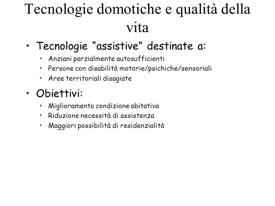 """Tecnologie domotiche e qualità della vita Tecnologie """"assistive"""" destinate a: Anziani parzialmente autosufficienti Persone con disabilità motorie/psic"""