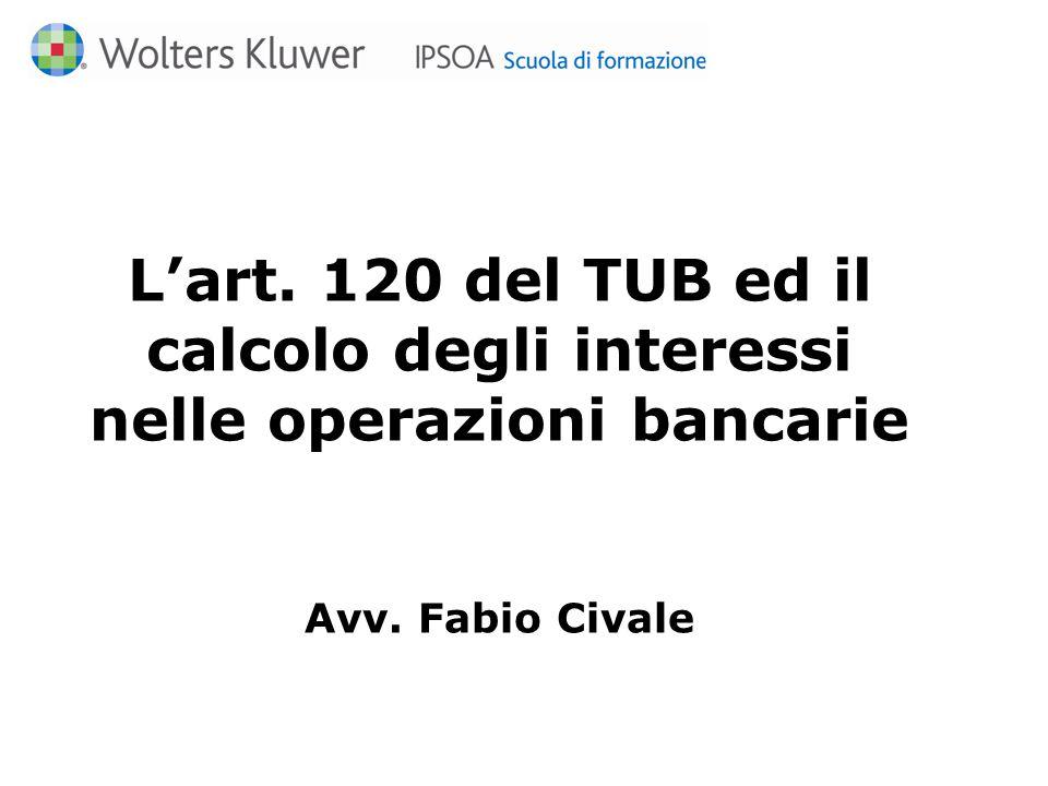 L'art. 120 del TUB ed il calcolo degli interessi nelle operazioni bancarie Avv. Fabio Civale
