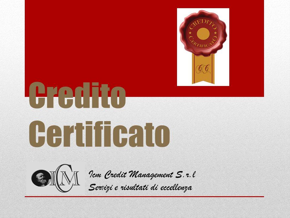 Credito Certificato Icm Credit Management S.r.l Ser V izi e risultati di eccellenza