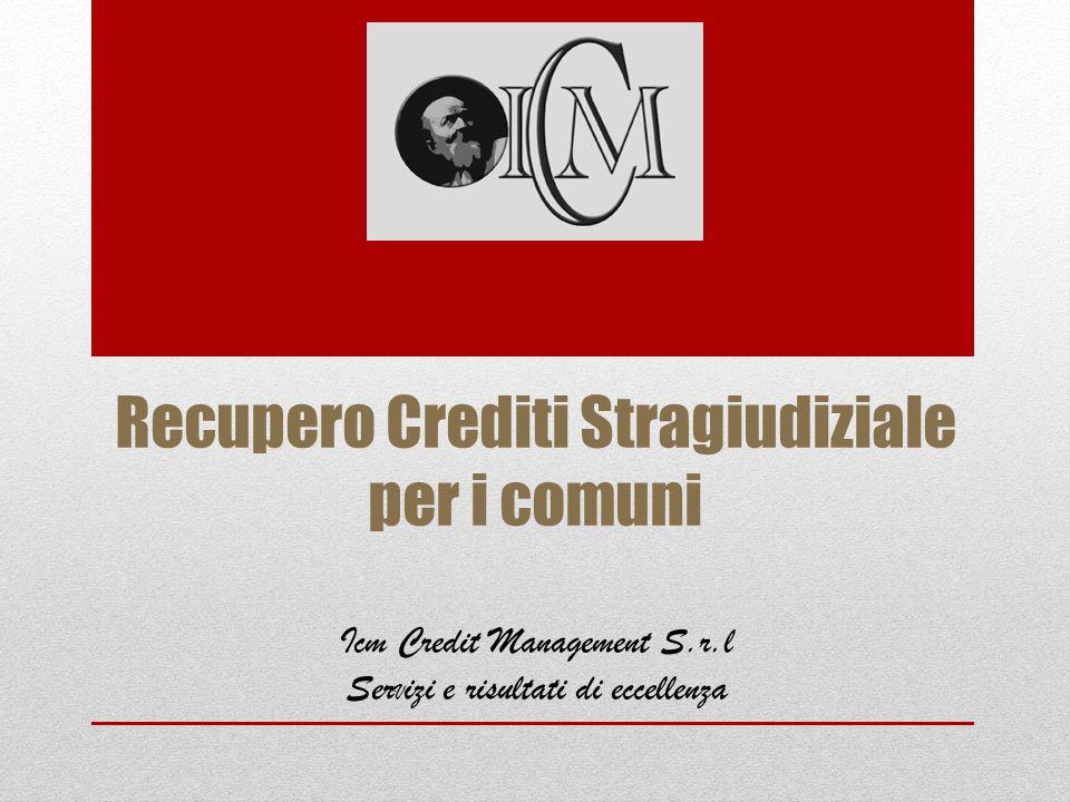 Recupero Crediti Stragiudiziale per i comuni Icm Credit Management S.r.l Ser V izi e risultati di eccellenza