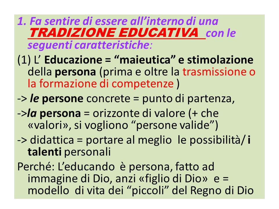 """1. Fa sentire di essere all'interno di una TRADIZIONE EDUCATIVA con le seguenti caratteristiche: (1) L' Educazione = """"maieutica"""" e stimolazione della"""