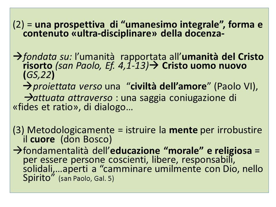 (2) = una prospettiva di umanesimo integrale , forma e contenuto «ultra-disciplinare» della docenza-  fondata su: l'umanità rapportata all'umanità del Cristo risorto (san Paolo, Ef.