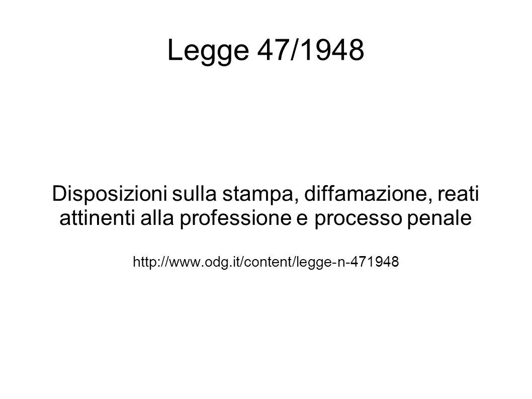 Legge 47/1948 Disposizioni sulla stampa, diffamazione, reati attinenti alla professione e processo penale http://www.odg.it/content/legge-n-471948