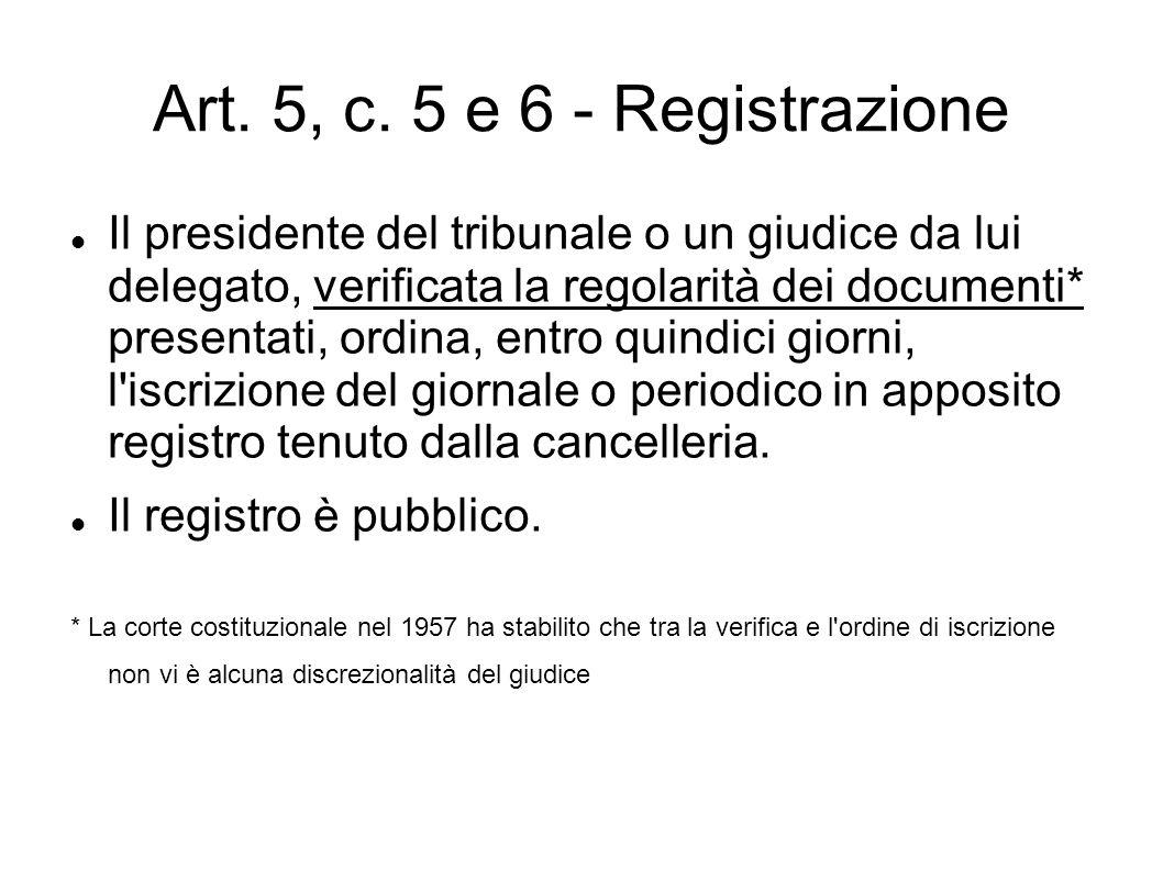 Art. 5, c. 5 e 6 - Registrazione Il presidente del tribunale o un giudice da lui delegato, verificata la regolarità dei documenti* presentati, ordina,