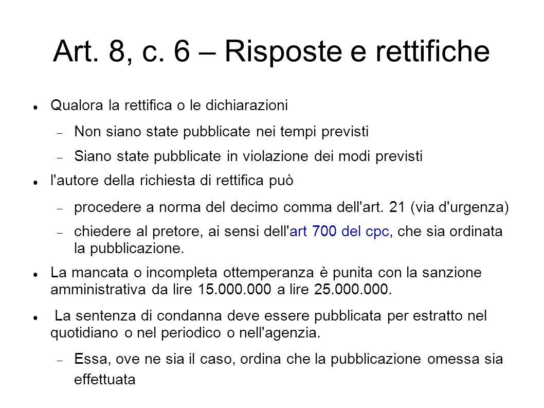 Art. 8, c. 6 – Risposte e rettifiche Qualora la rettifica o le dichiarazioni  Non siano state pubblicate nei tempi previsti  Siano state pubblicate