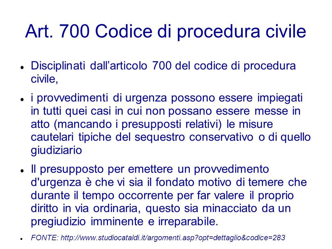 Art. 700 Codice di procedura civile Disciplinati dall'articolo 700 del codice di procedura civile, i provvedimenti di urgenza possono essere impiegati