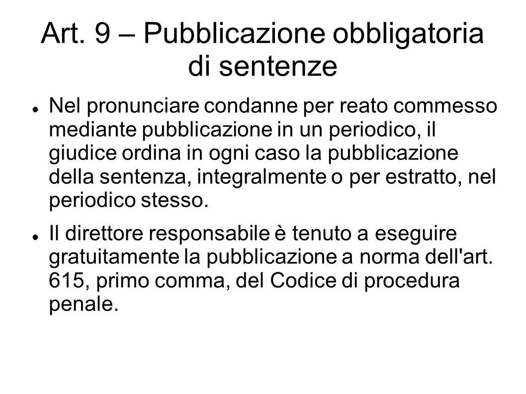 Art. 9 – Pubblicazione obbligatoria di sentenze Nel pronunciare condanne per reato commesso mediante pubblicazione in un periodico, il giudice ordina
