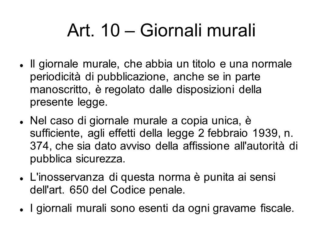 Art. 10 – Giornali murali Il giornale murale, che abbia un titolo e una normale periodicità di pubblicazione, anche se in parte manoscritto, è regolat