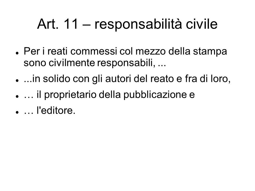 Art. 11 – responsabilità civile Per i reati commessi col mezzo della stampa sono civilmente responsabili,......in solido con gli autori del reato e fr