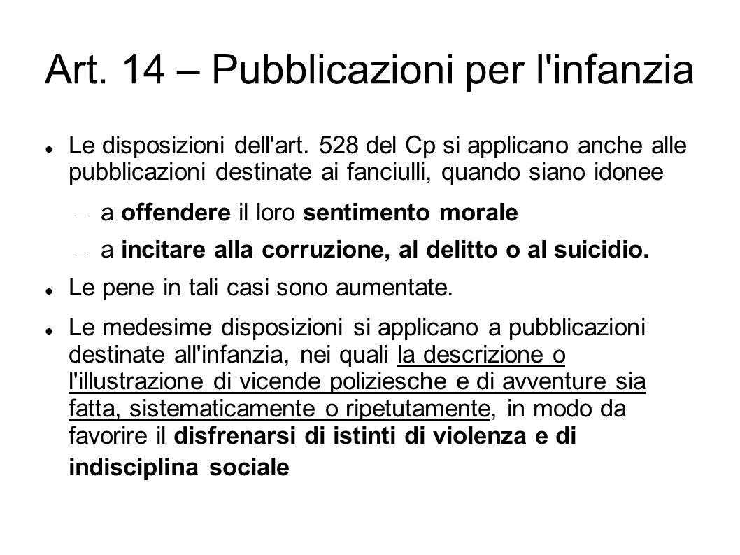 Art. 14 – Pubblicazioni per l'infanzia Le disposizioni dell'art. 528 del Cp si applicano anche alle pubblicazioni destinate ai fanciulli, quando siano