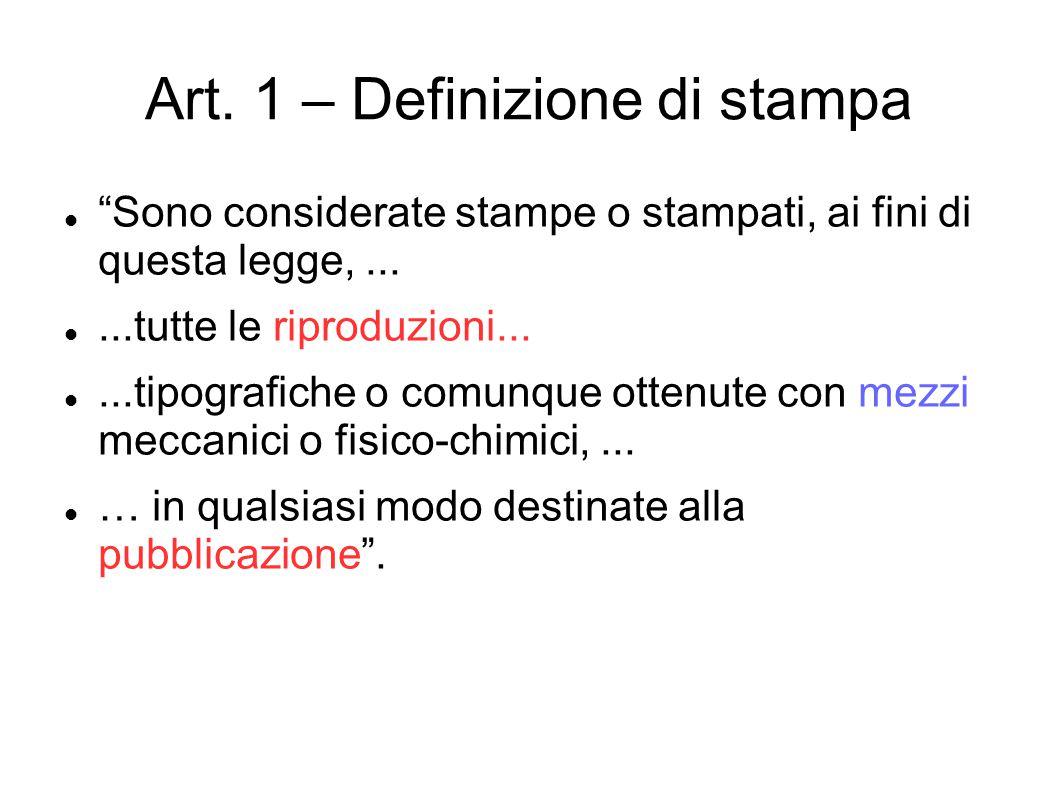 """Art. 1 – Definizione di stampa """"Sono considerate stampe o stampati, ai fini di questa legge,......tutte le riproduzioni......tipografiche o comunque o"""
