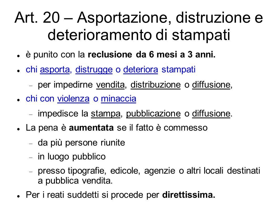 Art. 20 – Asportazione, distruzione e deterioramento di stampati è punito con la reclusione da 6 mesi a 3 anni. chi asporta, distrugge o deteriora sta