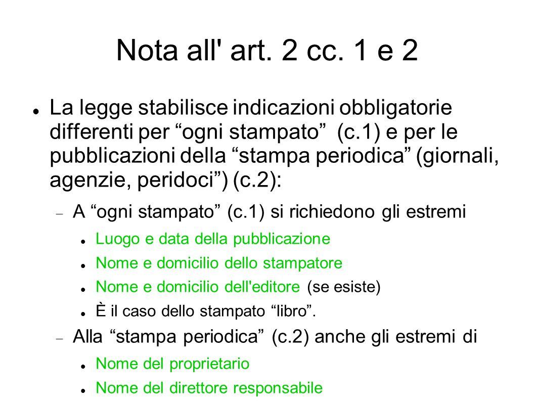 """Nota all' art. 2 cc. 1 e 2 La legge stabilisce indicazioni obbligatorie differenti per """"ogni stampato"""" (c.1) e per le pubblicazioni della """"stampa peri"""