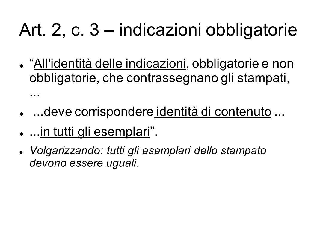 """Art. 2, c. 3 – indicazioni obbligatorie """"All'identità delle indicazioni, obbligatorie e non obbligatorie, che contrassegnano gli stampati,......deve c"""
