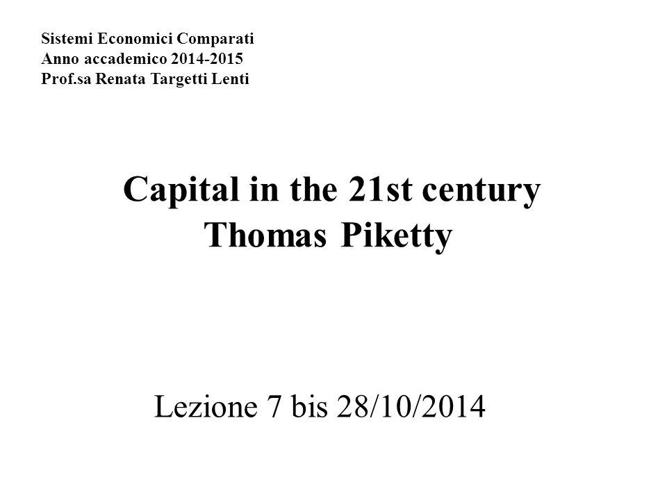 Capital in the 21st century Thomas Piketty Lezione 7 bis 28/10/2014 Sistemi Economici Comparati Anno accademico 2014-2015 Prof.sa Renata Targetti Lent