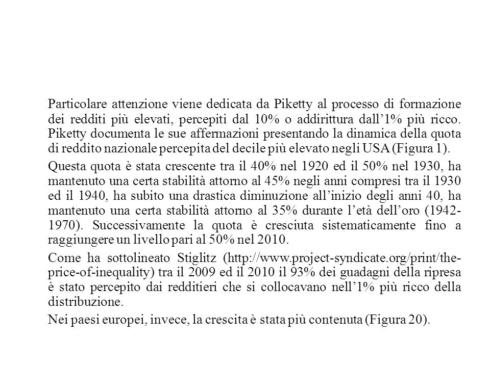 Particolare attenzione viene dedicata da Piketty al processo di formazione dei redditi più elevati, percepiti dal 10% o addirittura dall'1% più ricco.