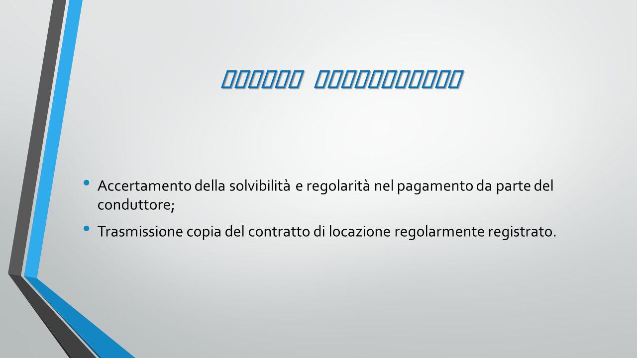 REGOLE RIASSUNTIVE Accertamento della solvibilità e regolarità nel pagamento da parte del conduttore; Trasmissione copia del contratto di locazione regolarmente registrato.