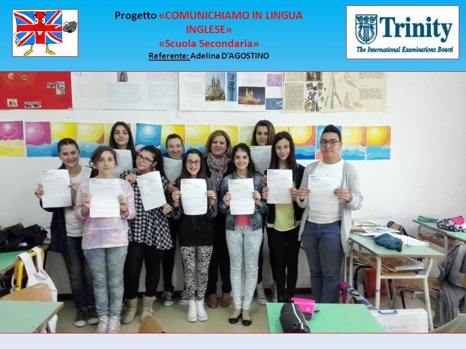 Progetto «COMUNICHIAMO IN LINGUA INGLESE» «Scuola Secondaria» Referente: Adelina D'AGOSTINO