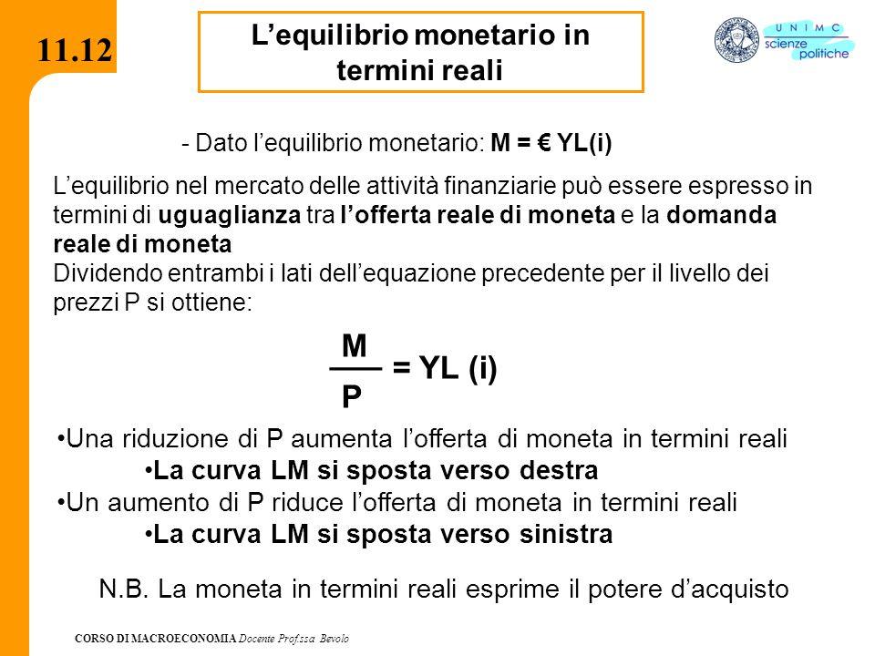 CORSO DI MACROECONOMIA Docente Prof.ssa Bevolo 11.12 L'equilibrio monetario in termini reali L'equilibrio nel mercato delle attività finanziarie può e
