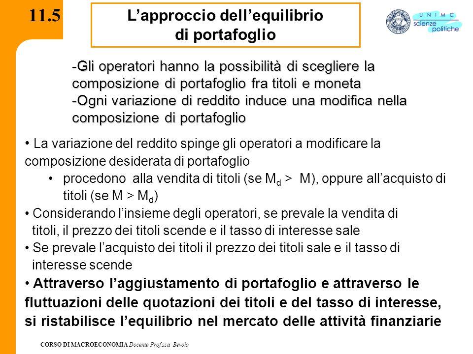 CORSO DI MACROECONOMIA Docente Prof.ssa Bevolo 11.5 L'approccio dell'equilibrio di portafoglio -Gli operatori hanno la possibilità di scegliere la com