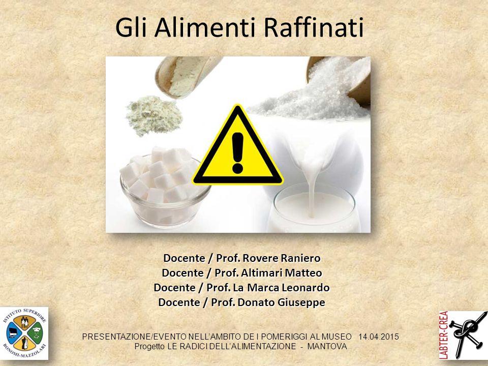 Gli Alimenti Raffinati Docente / Prof. Rovere Raniero Docente / Prof.Altimari Matteo Docente / Prof. Altimari Matteo Docente / Prof.La Marca Leonardo