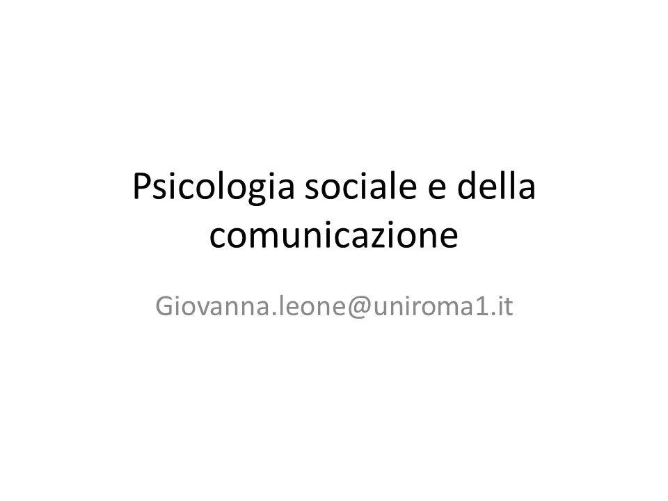 Psicologia sociale e della comunicazione Giovanna.leone@uniroma1.it