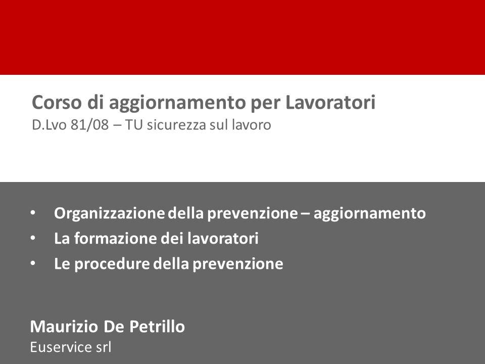 Organizzazione della prevenzione – aggiornamento La formazione dei lavoratori Le procedure della prevenzione Maurizio De Petrillo Euservice srl Corso