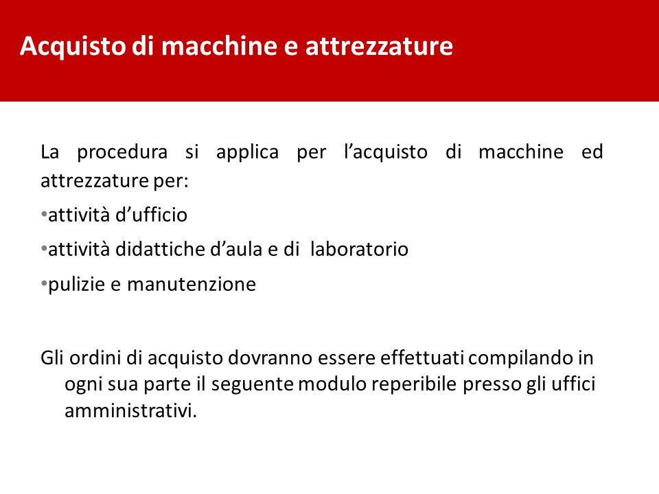 La procedura si applica per l'acquisto di macchine ed attrezzature per: attività d'ufficio attività didattiche d'aula e di laboratorio pulizie e manut