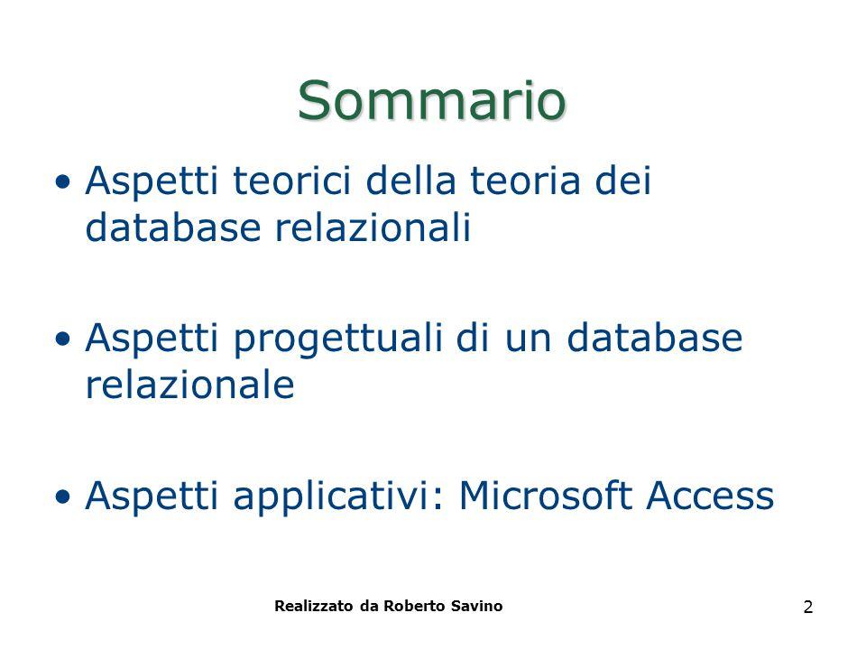 Realizzato da Roberto Savino 2 Sommario Aspetti teorici della teoria dei database relazionali Aspetti progettuali di un database relazionale Aspetti a