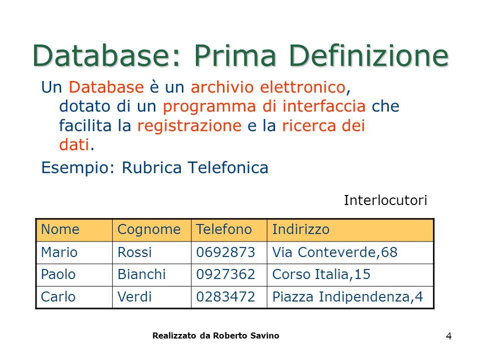 Realizzato da Roberto Savino 4 Database: Prima Definizione Un Database è un archivio elettronico, dotato di un programma di interfaccia che facilita l