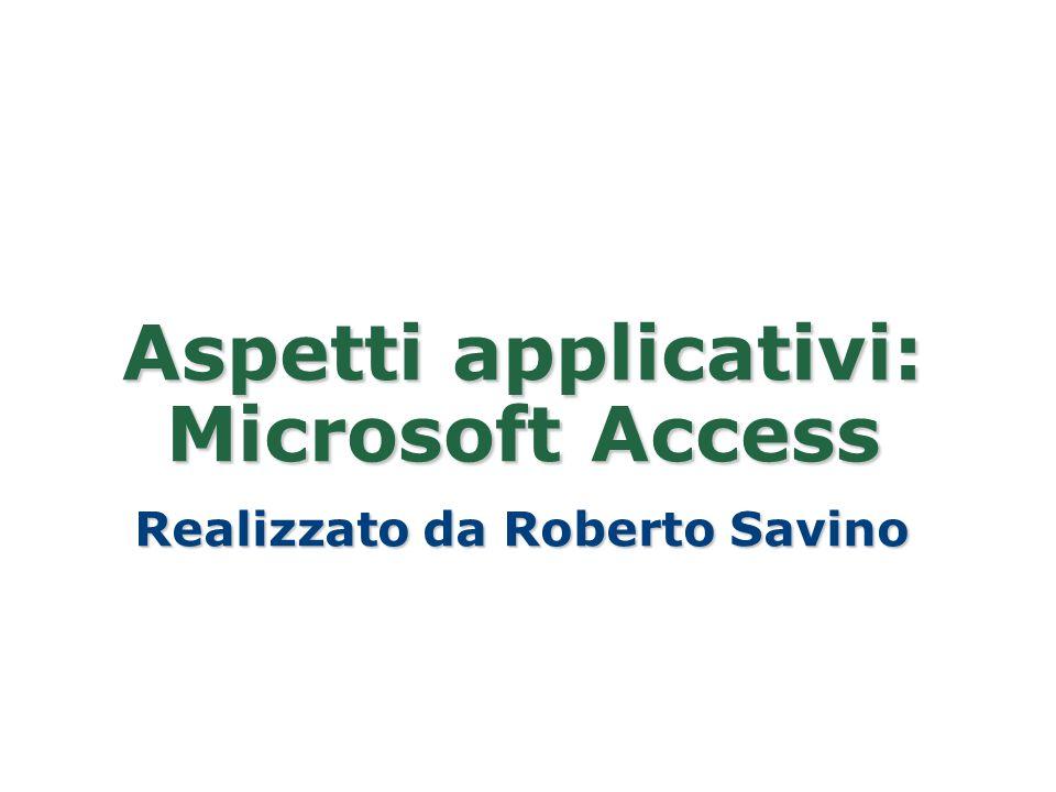 Aspetti applicativi: Microsoft Access Realizzato da Roberto Savino