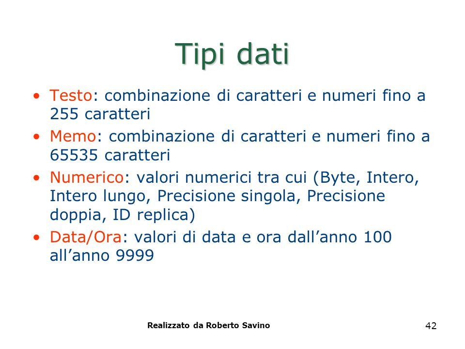 42 Tipi dati Testo: combinazione di caratteri e numeri fino a 255 caratteri Memo: combinazione di caratteri e numeri fino a 65535 caratteri Numerico: