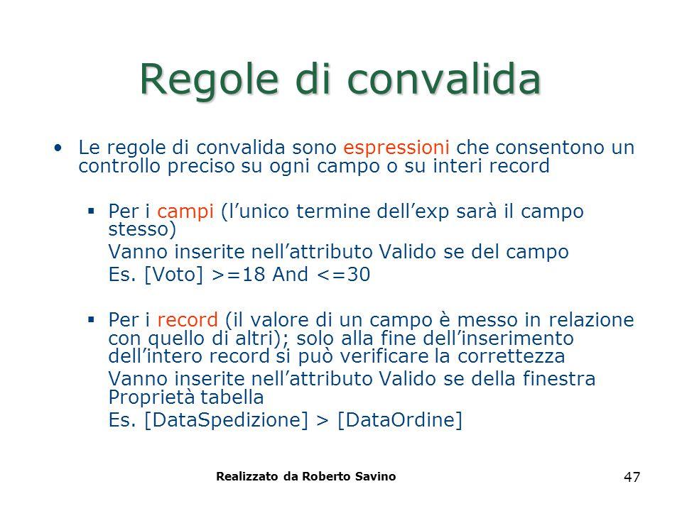Realizzato da Roberto Savino 47 Regole di convalida Le regole di convalida sono espressioni che consentono un controllo preciso su ogni campo o su int