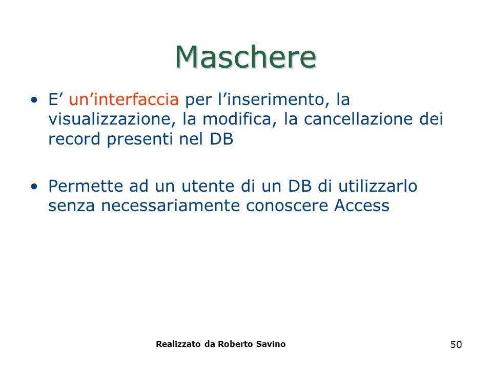 Realizzato da Roberto Savino 50 Maschere E' un'interfaccia per l'inserimento, la visualizzazione, la modifica, la cancellazione dei record presenti ne