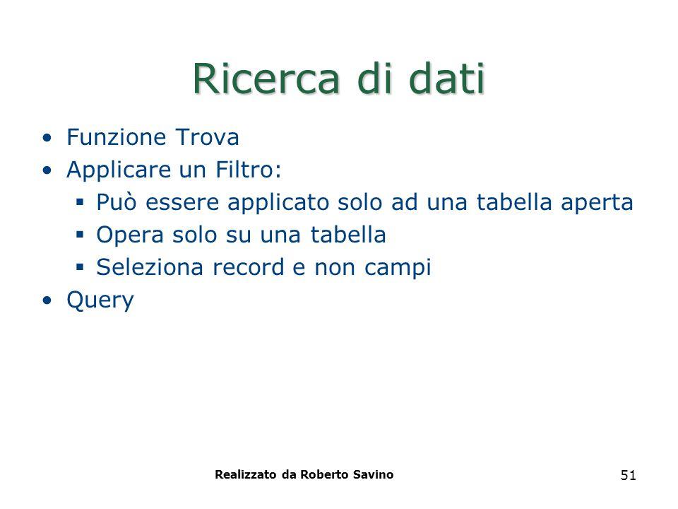 Realizzato da Roberto Savino 51 Ricerca di dati Funzione Trova Applicare un Filtro:  Può essere applicato solo ad una tabella aperta  Opera solo su