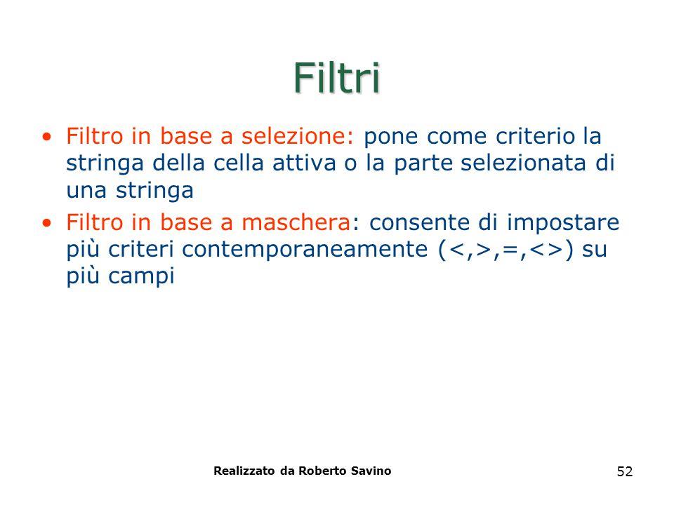 Realizzato da Roberto Savino 52 Filtri Filtro in base a selezione: pone come criterio la stringa della cella attiva o la parte selezionata di una stri
