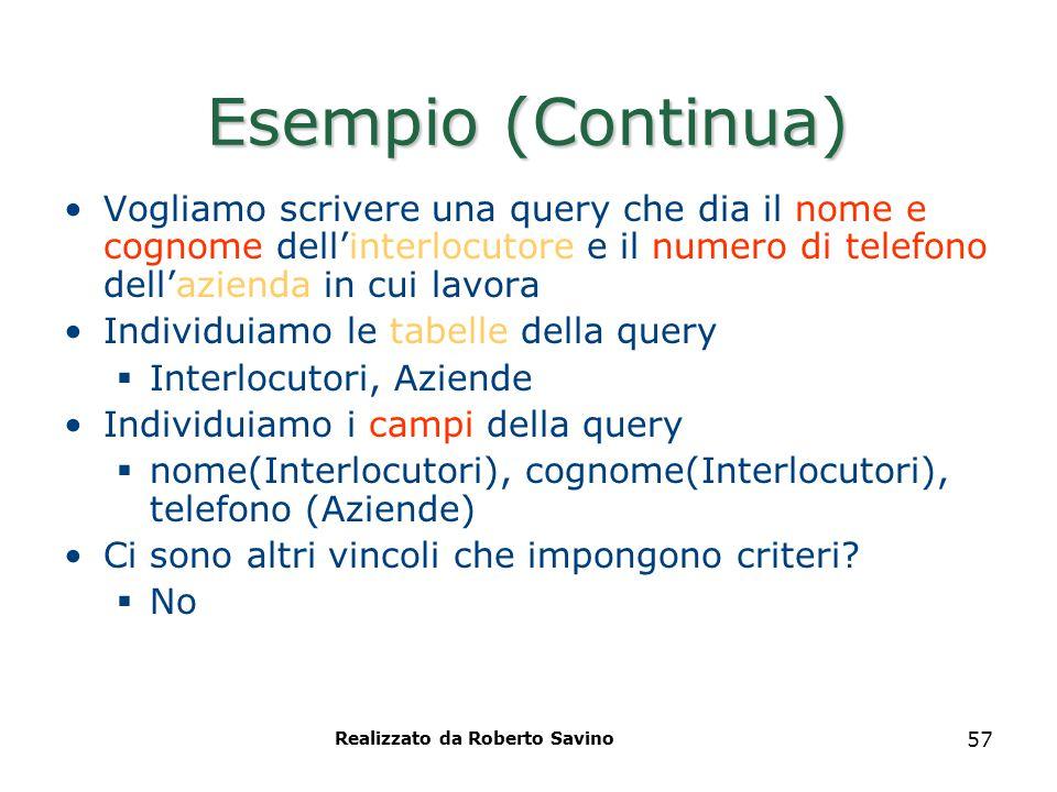 Realizzato da Roberto Savino 57 Esempio (Continua) Vogliamo scrivere una query che dia il nome e cognome dell'interlocutore e il numero di telefono de