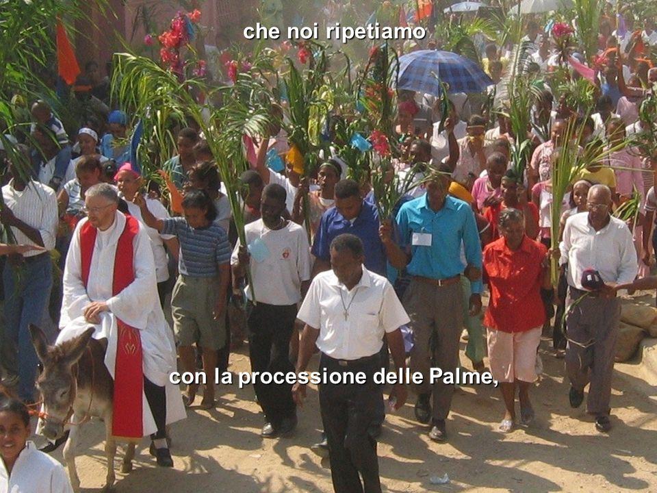 con la processione delle Palme, che noi ripetiamo